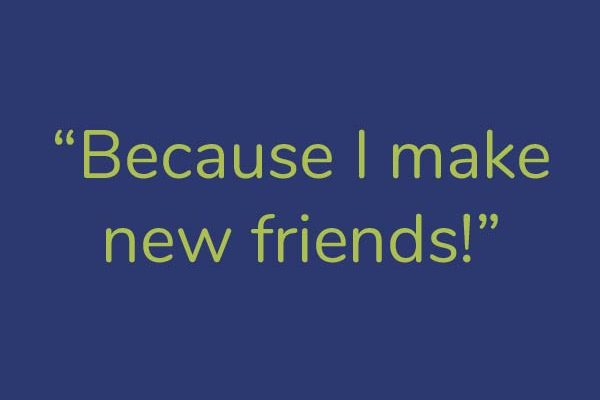 Quote: Because I make new friends. Reasons for loving camp.